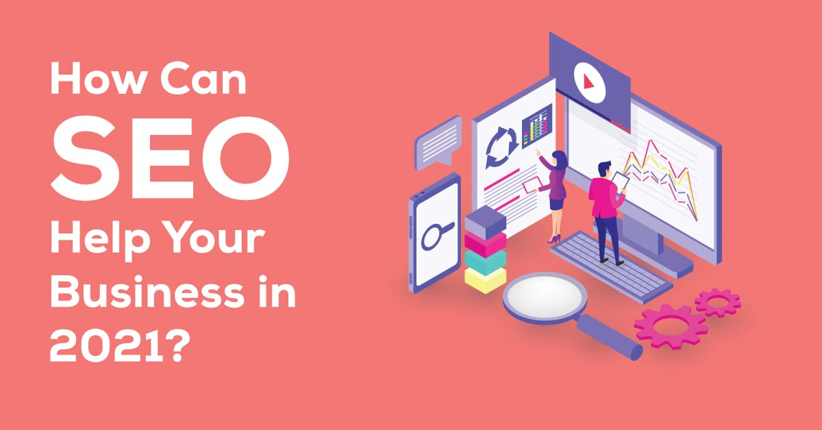 SEO Help Your Business in 2021