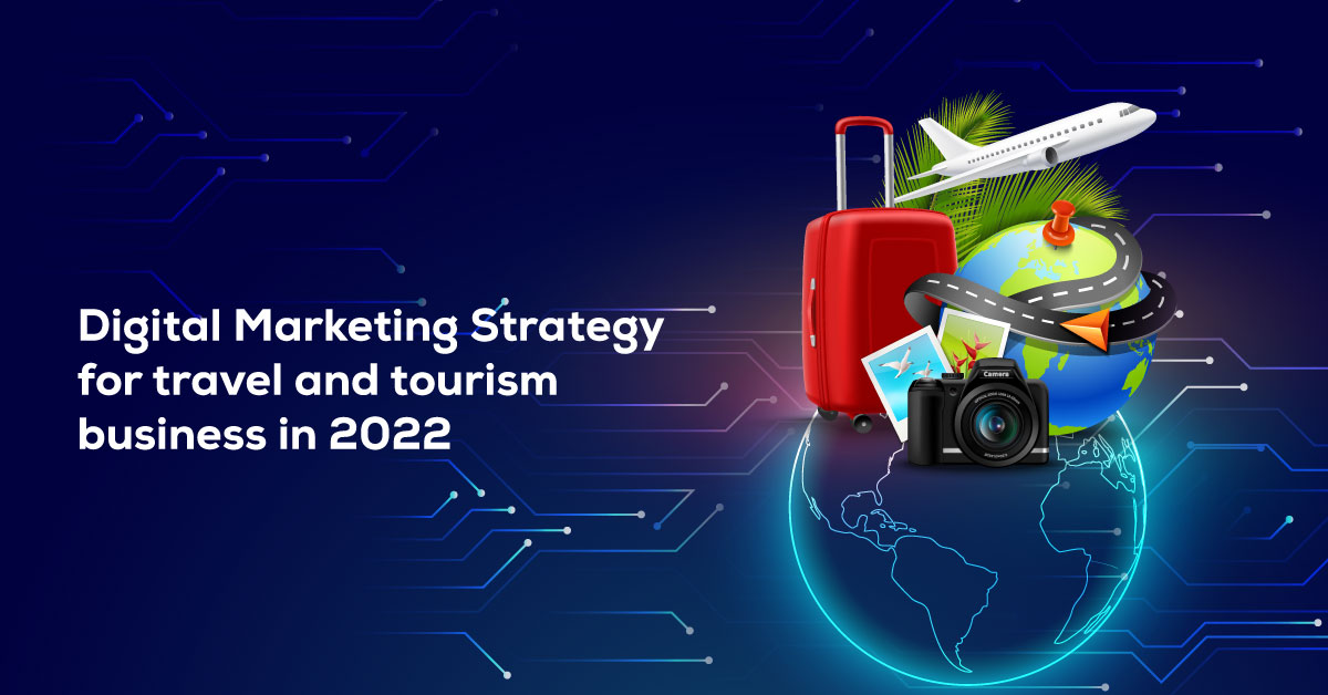 Digital Marketing for Travel and Tourism Business in 2022